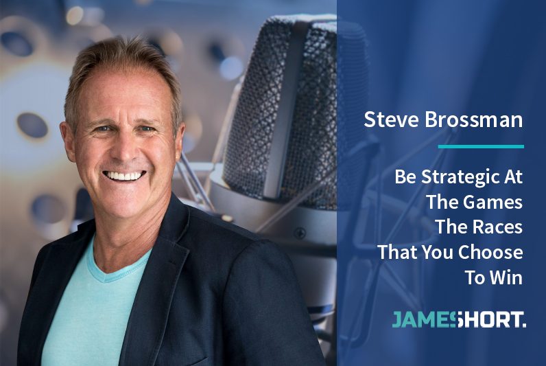 Steve Brossman – Be Strategic At The Games – The Races, That You Choose To Win